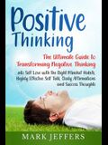 Positive Thinking: The Ultimate Guide to Transforming Negative Thinking into Self Love with the Right Mindset Habits, Highly Effective Se
