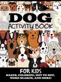 Dog Activity Book for Kids: Mazes, Coloring, Dot to Dot, Word Search, and More