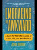 Embracing the Awkward: A Guide for Teens to Succeed at School, Life and Relationships