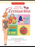 It's All about the Accessories for the World's Most Fashionable Dolls, 1959-1972