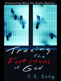 Tracing the Footsteps of God: Discovering What You Really Believe