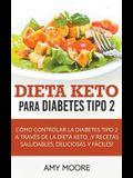 Dieta Keto para la diabetes tipo 2: Cómo controlar la diabetes tipo 2 con la dieta Keto, ¡más recetas saludables, deliciosas y fáciles!