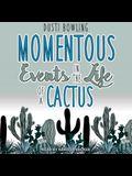 Momentous Events in the Life of a Cactus Lib/E