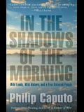 In the Shadows of the Morning: Wild Lands, Wild Waters, and a Few Untamed People
