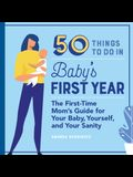 50 Things to Do in Baby's First Year: The First-Time Mom's Guide for Your Baby, Yourself, and Your Sanity