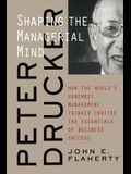 Peter Drucker: Shaping the Managerial Mind