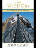 I Am Wisdom: Wisdom and Words Are My Bridges Every-Way