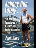 Johnny Run Lately: The Life and Adventures of a Latter Day Sprint Champion