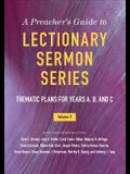 A Preacher's Guide to Lectionary Sermon Series, Volume 2: Thematic Plans for Years A, B, and C
