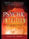 Psychic Intuition: Everything You Ever Wanted to Ask But Were Afraid to Know