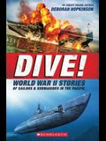 Dive! World War II Stories of Sailors & Submarines in the Pacific (Scholastic Focus): The Incredible Story of U.S. Submarines in WWII