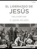 El Liderazgo de Jesús: Cómo Ser Un Líder Servidor: Jesus on Leadership: Becoming a Servant Leader
