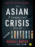 The Asian Financial Crisis 1995-98: Birth of the Age of Debt