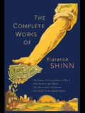 The Complete Works of Florence Scovel Shinn: The Game of Life and How to Play It; Your Word Is Your Wand; The Secret Door to Success; and The Power of