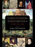 Christendom Destroyed: Europe 1517-1648 (The Penguin History of Europe)