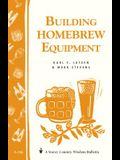 Building Homebrew Equipment: Storey's Country Wisdom Bulletin A-186