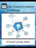 30 Day Course Creation Challenge: Transform Your Book or Expertise into an Online Course for Your Audience