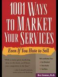 1001 Ways to Market Your Services: For People Who Hate to Sell