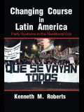 Changing Course in Latin America: Party Systems in the Neoliberal Era