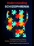 Understanding Schizophrenia: A Practical Guide for Patients, Families, and Health Care Professionals