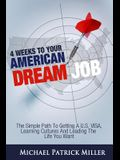 4 Weeks To Your American Dream Job: The simple path to getting a U.S. visa, learning cultures and leading the life you want