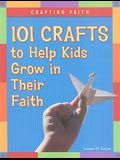 Crafting Faith: 101 Crafts to Help Kids Grow in Their Faith