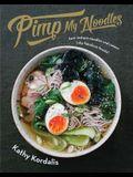 Pimp My Noodles: Turn Instant Noodles and Ramen Into Fabulous Feasts