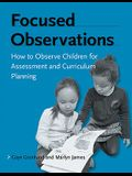 Focused Observations: How to Observe Children for Assessment and Curriculum Planning: Book and DVD
