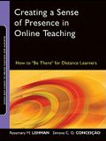 Creating a Sense of Presence in Online Teaching: How to be There for Distance Learners