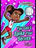 You Can't Spike Your Serves (Sports Illustrated Kids Victory School Superstars)