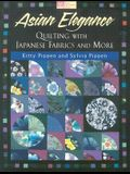 Asian Elegance: Quilting with Japanese Fabrics and More (That Patchwork Place)