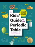 A Kids' Guide to the Periodic Table: Everything You Need to Know about the Elements