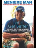 Meniere Man Let's Get Better: A Memoir of Meniere's Disease