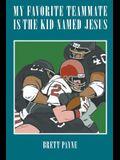 My Favorite Teammate Is The Kid Named Jesus