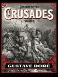 History of the Crusades Volume 1: Gustave Doré Restored Special Edition