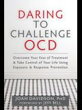 Daring to Challenge OCD: Overcome Your Fear of Treatment & Take Control of Your Life Using Exposure & Response Prevention