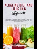 Alkaline Diet and Juicing for Beginners: Exclusive Guide to Create Green and Tasty Smoothies for Weight Loss, Fat Burning, Detoxing & Anti-Inflammatio