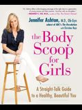 The Body Scoop for Girls: A Straight-Talk Guide to a Healthy, Beautiful You