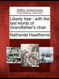 Liberty Tree: With the Last Words of Grandfather's Chair.