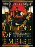 End of Empire: Attila the Hun and the Fall of Rome