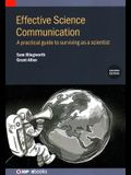 Effective Science Communication (Second Edition): A practical guide to surviving as a scientist