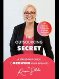 The Outsourcing Secret: A stress-free guide to growing your business