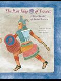 The Poet King of Tezcoco: A Great Leader of Ancient Mexico