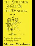 Stillness Shall Be the Dancing: Feminine & Masculine in Emerging Balance