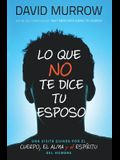 Lo Que No Te Dice Tu Esposo = What Your Husband Isn't Telling You