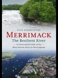 Merrimack, the Resilient River: An Illustrated Profile of the Most Historic River in New England
