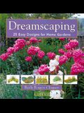 Dreamscaping: 25 Easy Designs for Home Gardens