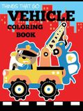 Vehicle Coloring Book: Things That Go Transportation Coloring Book for Kids with Cars, Trucks, Helicopters, Motorcycles, Tractors, Planes, an