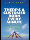 There's a Customer Born Every Minute: P.T. Barnum's Amazing 10 Rings of Power for Creating Fame, Fortune, and a Business Empire Today -- Guaranteed!