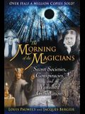 The Morning of the Magicians: Secret Societies, Conspiracies, and Vanished Civilizations